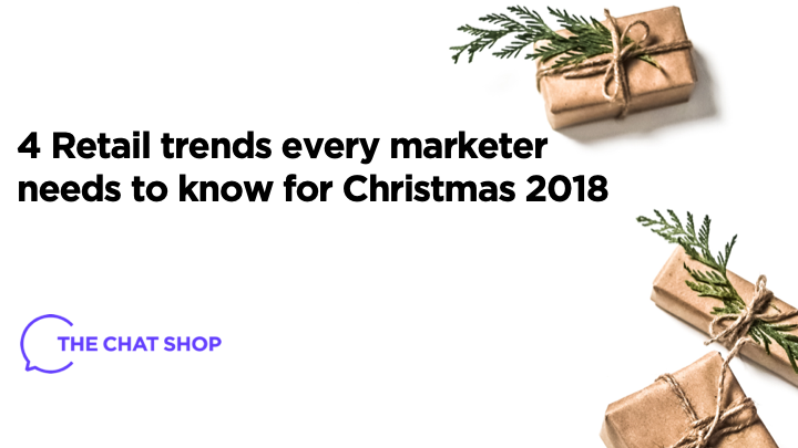 4 Retail trends every marketer needs to know for Christmas 2018